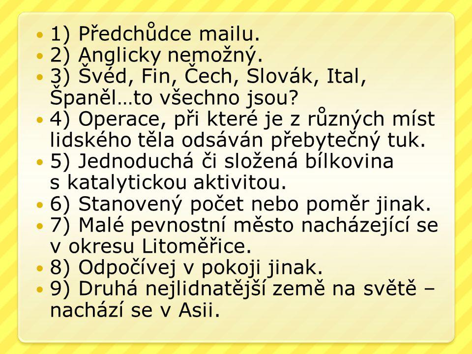 1) Předchůdce mailu. 2) Anglicky nemožný. 3) Švéd, Fin, Čech, Slovák, Ital, Španěl…to všechno jsou