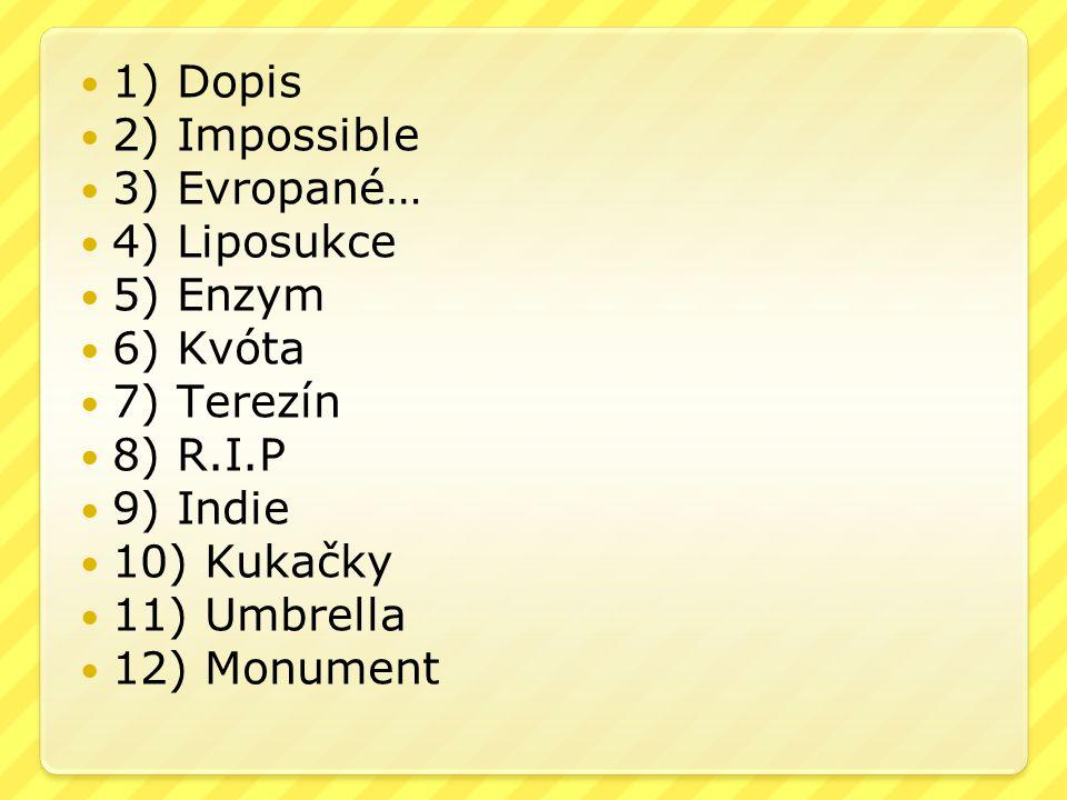 1) Dopis 2) Impossible. 3) Evropané… 4) Liposukce. 5) Enzym. 6) Kvóta. 7) Terezín. 8) R.I.P. 9) Indie.