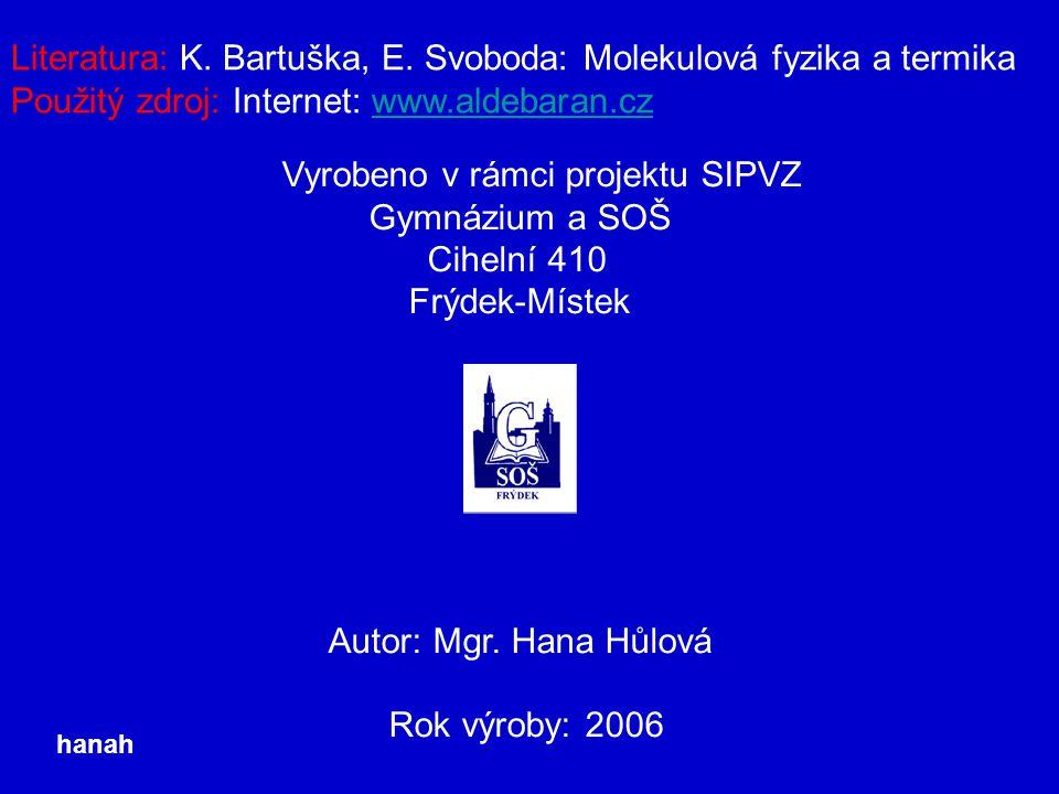 Literatura: K. Bartuška, E. Svoboda: Molekulová fyzika a termika