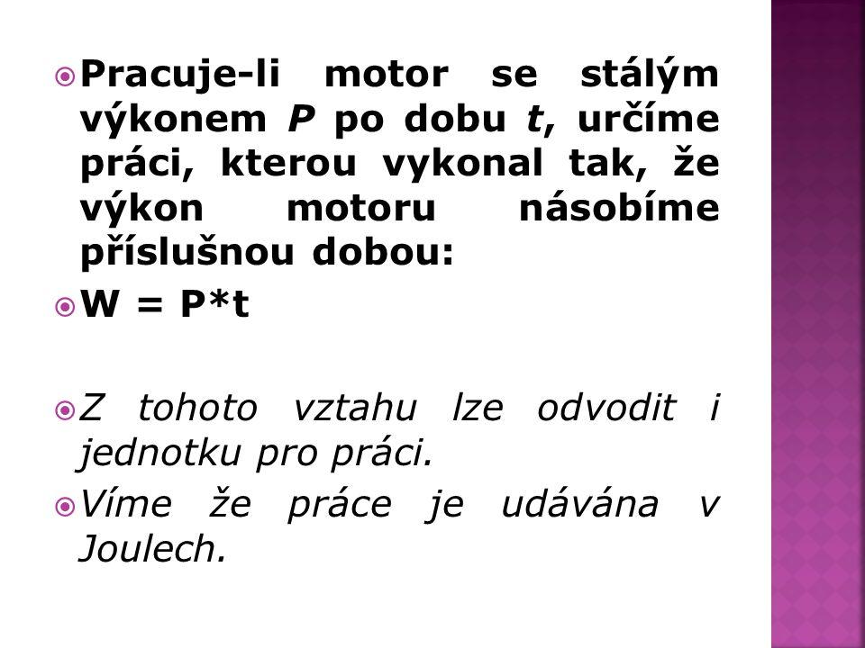 Pracuje-li motor se stálým výkonem P po dobu t, určíme práci, kterou vykonal tak, že výkon motoru násobíme příslušnou dobou: