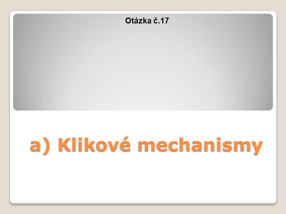 Otázka č.17 a) Klikové mechanismy