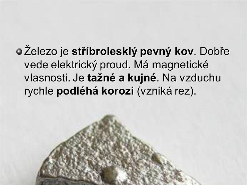 Železo je stříbrolesklý pevný kov. Dobře vede elektrický proud