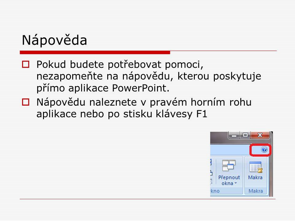 Nápověda Pokud budete potřebovat pomoci, nezapomeňte na nápovědu, kterou poskytuje přímo aplikace PowerPoint.