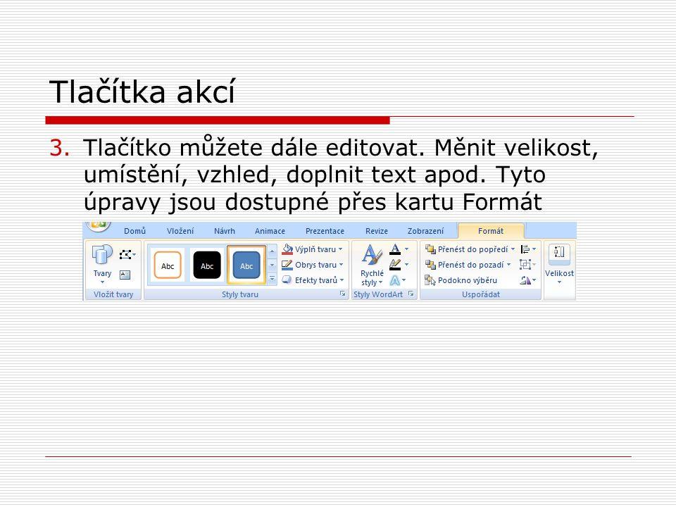 Tlačítka akcí Tlačítko můžete dále editovat. Měnit velikost, umístění, vzhled, doplnit text apod.
