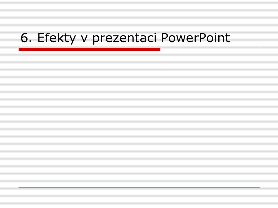 6. Efekty v prezentaci PowerPoint