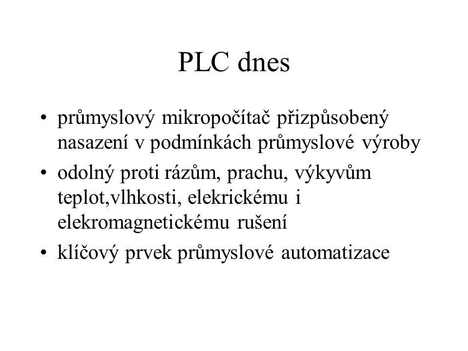 PLC dnes průmyslový mikropočítač přizpůsobený nasazení v podmínkách průmyslové výroby.
