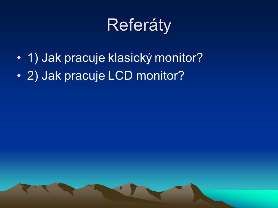 Referáty 1) Jak pracuje klasický monitor 2) Jak pracuje LCD monitor