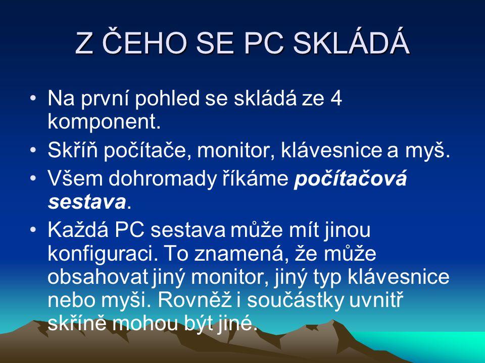 Z ČEHO SE PC SKLÁDÁ Na první pohled se skládá ze 4 komponent.
