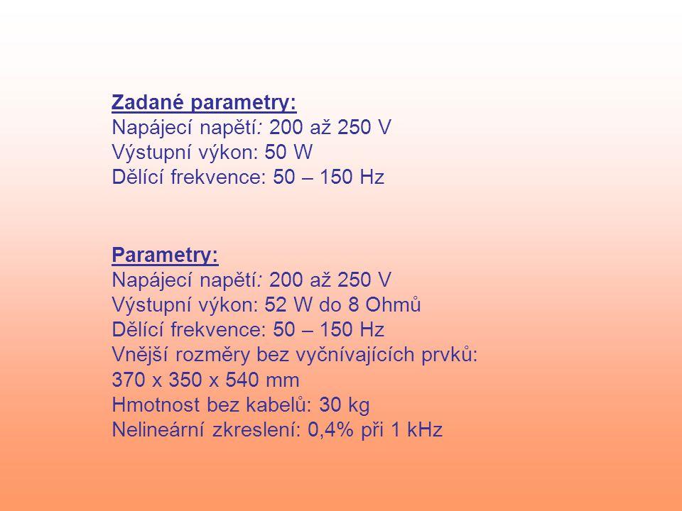 Zadané parametry: Napájecí napětí: 200 až 250 V. Výstupní výkon: 50 W. Dělící frekvence: 50 – 150 Hz.