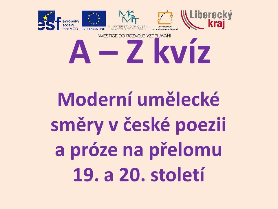 A – Z kvíz Moderní umělecké směry v české poezii a próze na přelomu 19. a 20. století