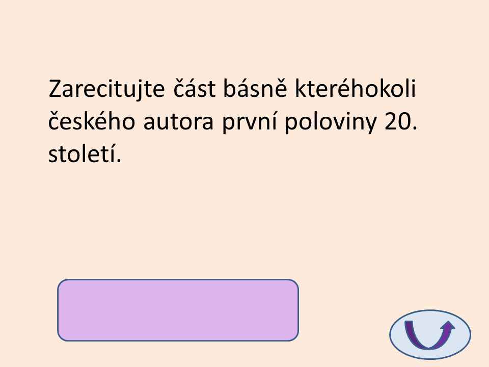 Zarecitujte část básně kteréhokoli českého autora první poloviny 20