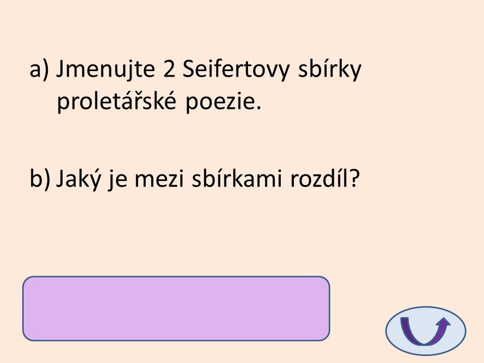 Jmenujte 2 Seifertovy sbírky proletářské poezie.