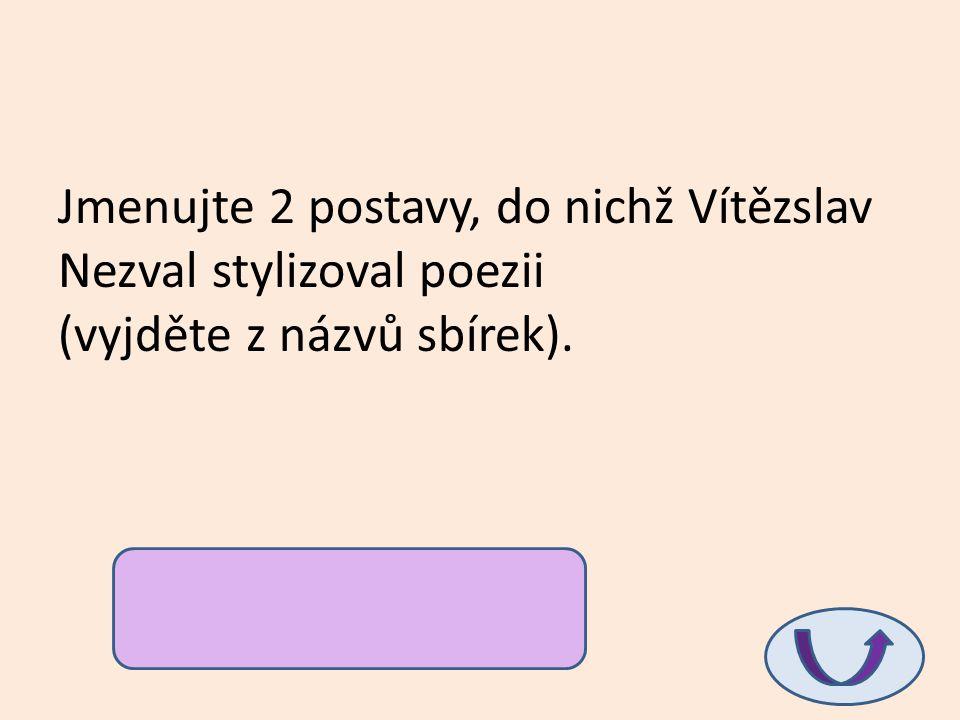 Jmenujte 2 postavy, do nichž Vítězslav Nezval stylizoval poezii (vyjděte z názvů sbírek).