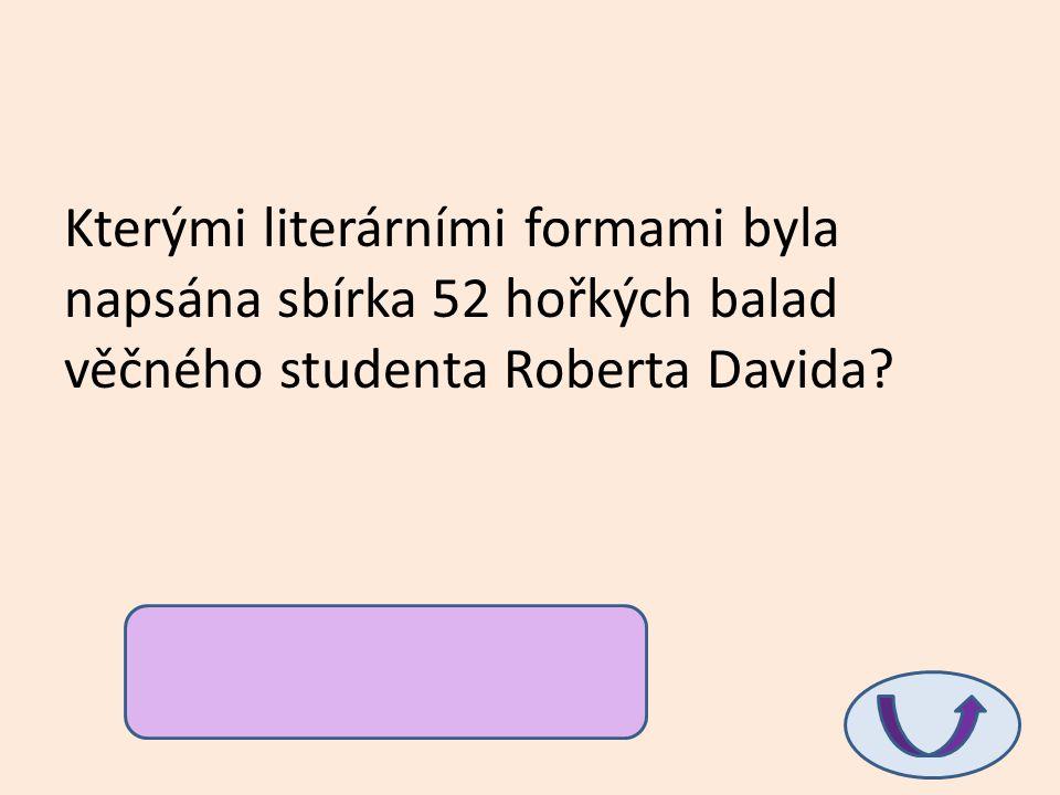 Kterými literárními formami byla napsána sbírka 52 hořkých balad věčného studenta Roberta Davida