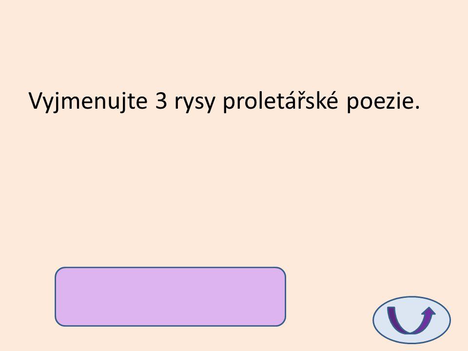 Vyjmenujte 3 rysy proletářské poezie.