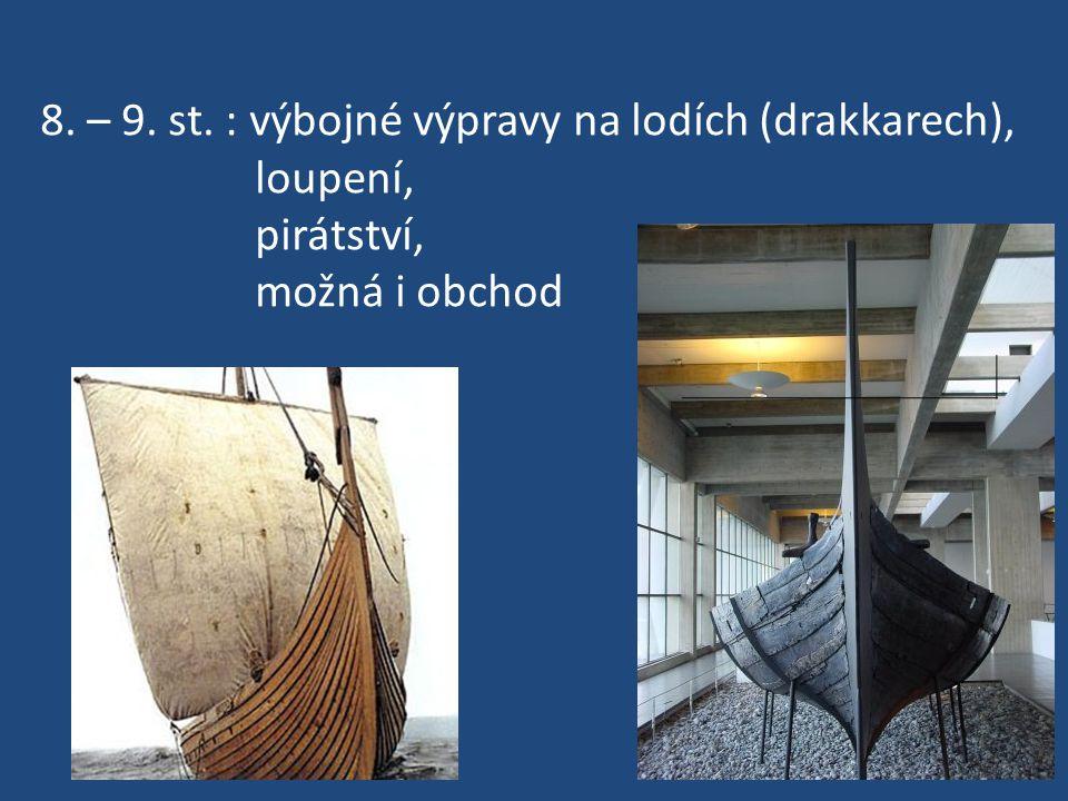 8. – 9. st. : výbojné výpravy na lodích (drakkarech),
