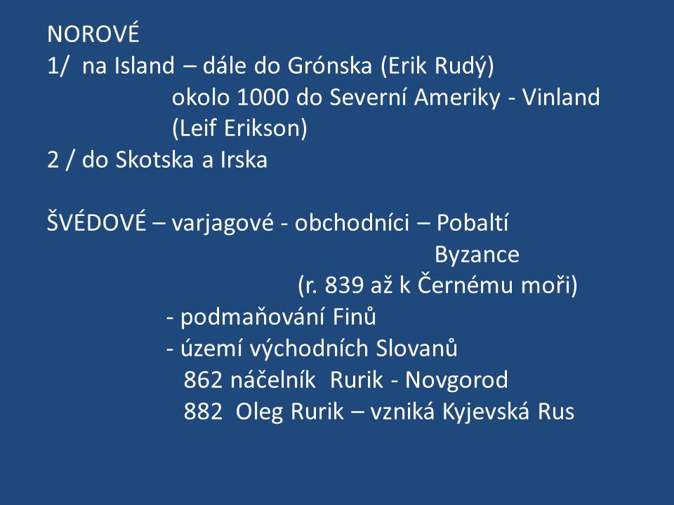 NOROVÉ 1/ na Island – dále do Grónska (Erik Rudý) okolo 1000 do Severní Ameriky - Vinland. (Leif Erikson)
