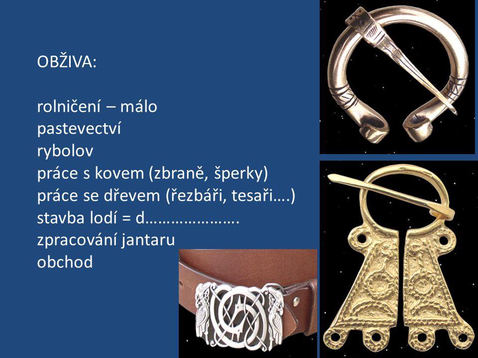 OBŽIVA: rolničení – málo. pastevectví. rybolov. práce s kovem (zbraně, šperky) práce se dřevem (řezbáři, tesaři….)