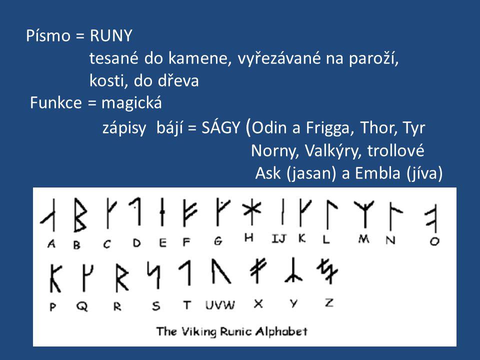 Písmo = RUNY tesané do kamene, vyřezávané na paroží, kosti, do dřeva. Funkce = magická. zápisy bájí = SÁGY (Odin a Frigga, Thor, Tyr.