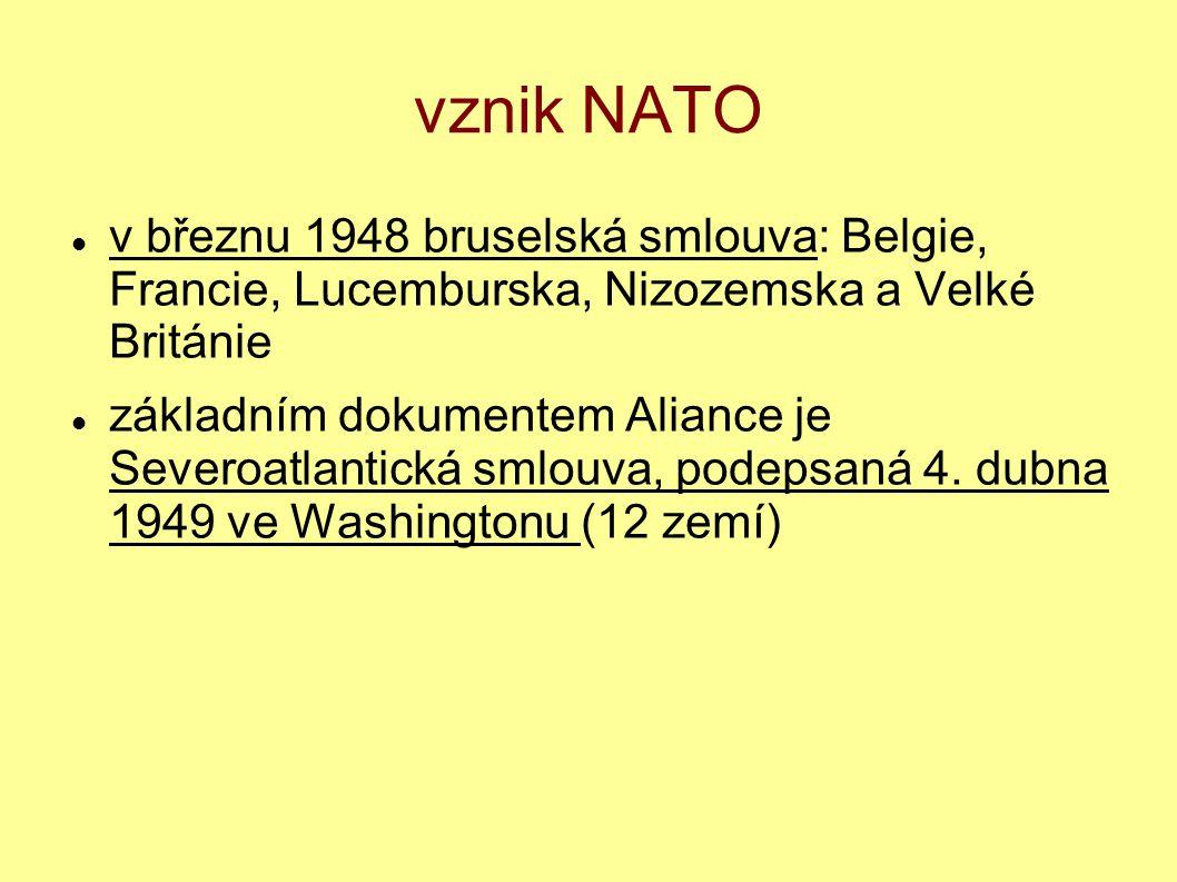 vznik NATO v březnu 1948 bruselská smlouva: Belgie, Francie, Lucemburska, Nizozemska a Velké Británie.