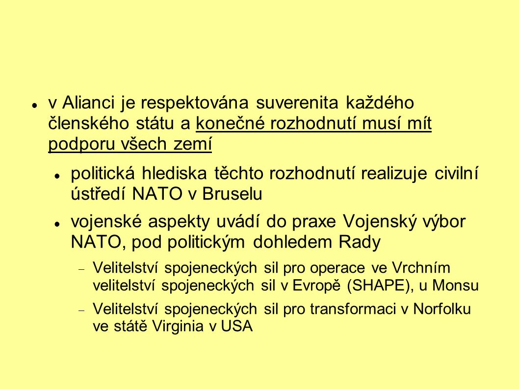 v Alianci je respektována suverenita každého členského státu a konečné rozhodnutí musí mít podporu všech zemí