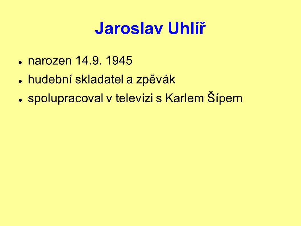 Jaroslav Uhlíř narozen 14.9. 1945 hudební skladatel a zpěvák