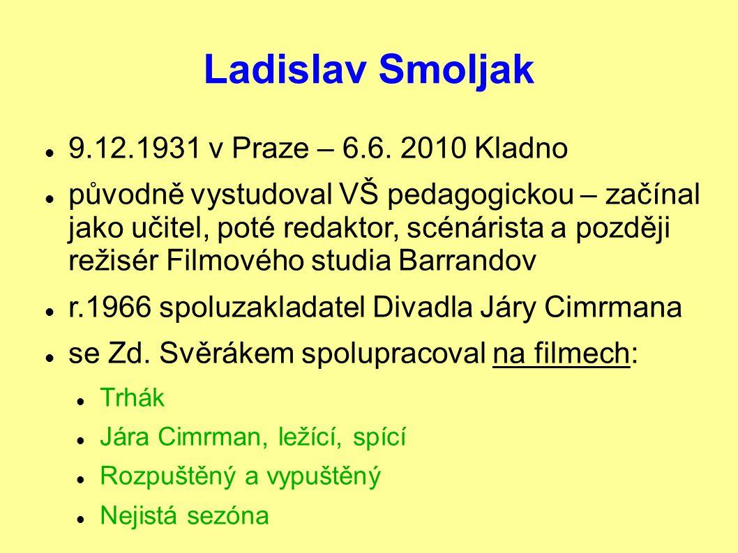 Ladislav Smoljak 9.12.1931 v Praze – 6.6. 2010 Kladno