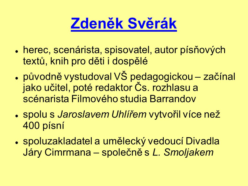 Zdeněk Svěrák herec, scenárista, spisovatel, autor písňových textů, knih pro děti i dospělé.