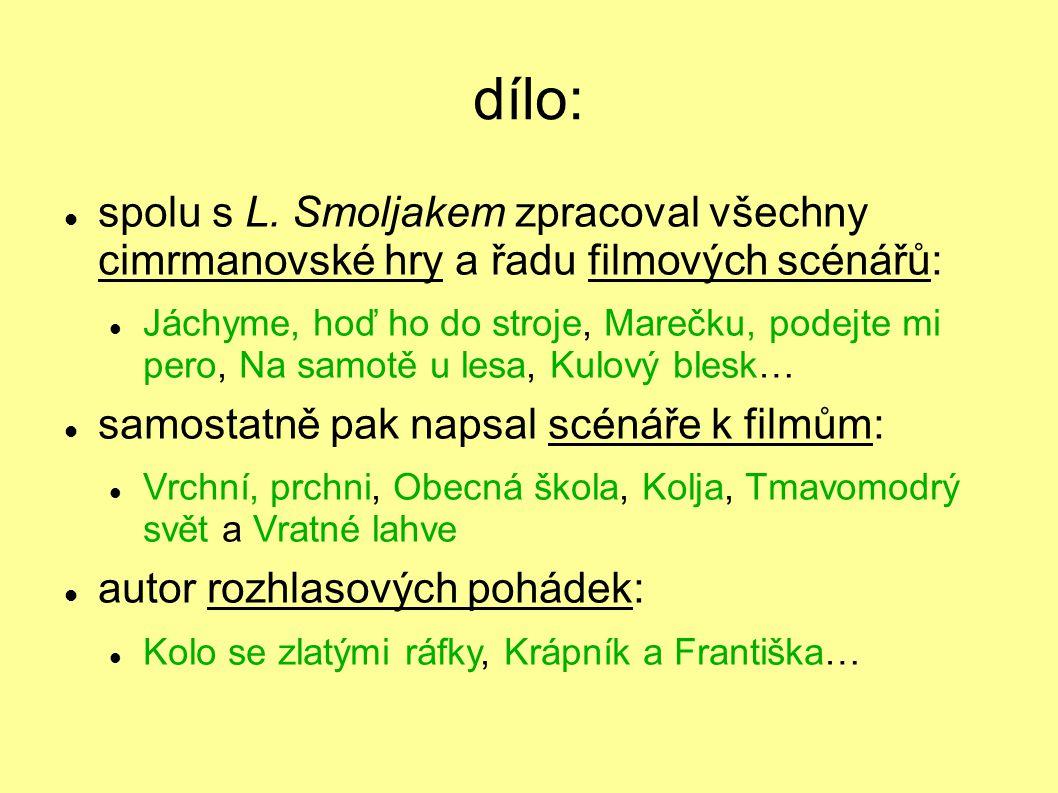 dílo: spolu s L. Smoljakem zpracoval všechny cimrmanovské hry a řadu filmových scénářů: