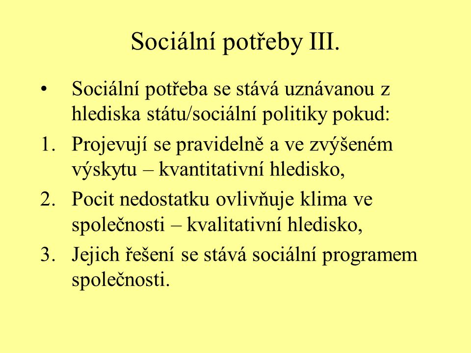 Sociální potřeby III. Sociální potřeba se stává uznávanou z hlediska státu/sociální politiky pokud: