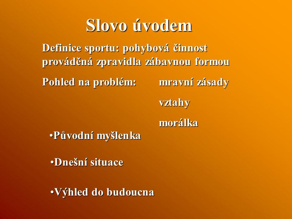 Slovo úvodem Definice sportu: pohybová činnost prováděná zpravidla zábavnou formou. Pohled na problém: mravní zásady.