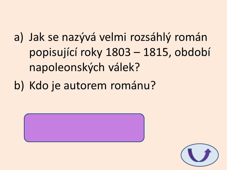 Jak se nazývá velmi rozsáhlý román popisující roky 1803 – 1815, období napoleonských válek