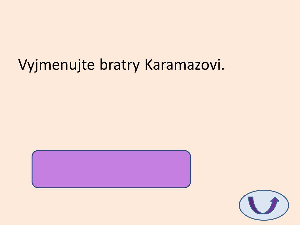 Vyjmenujte bratry Karamazovi.