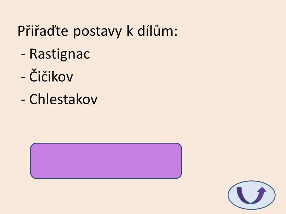 Přiřaďte postavy k dílům: - Rastignac - Čičikov - Chlestakov