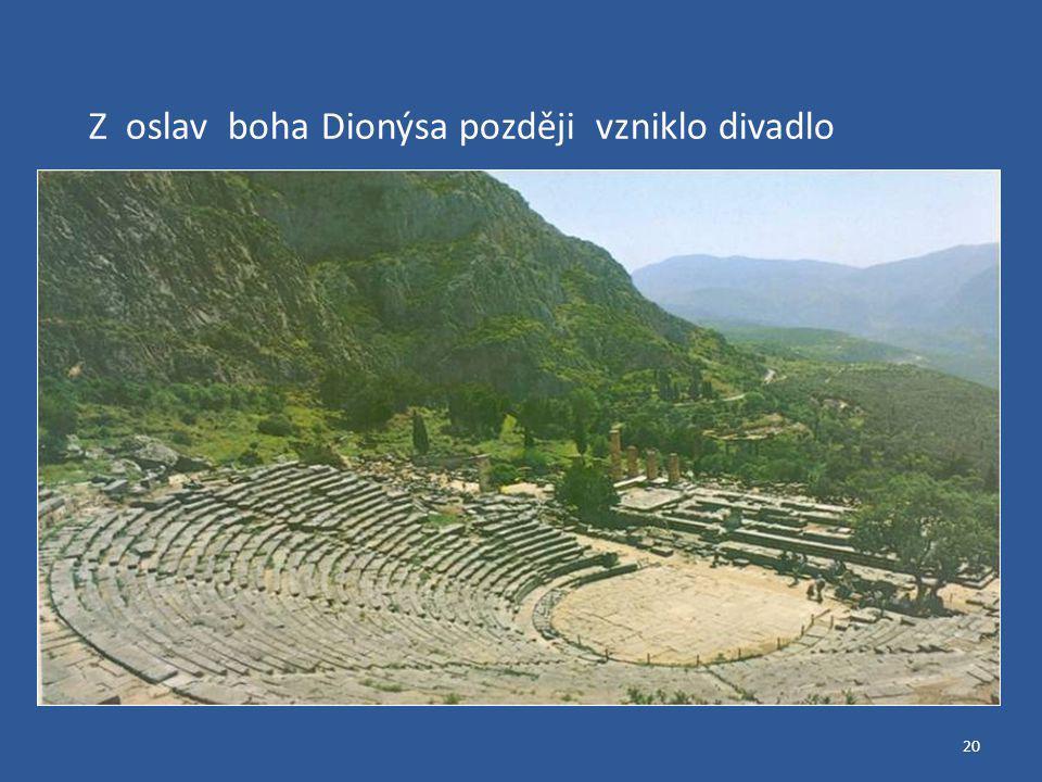 Z oslav boha Dionýsa později vzniklo divadlo
