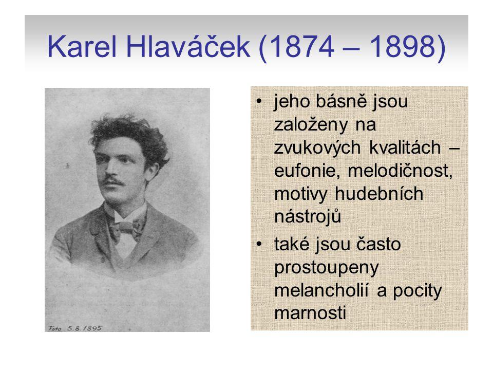 Karel Hlaváček (1874 – 1898) jeho básně jsou založeny na zvukových kvalitách – eufonie, melodičnost, motivy hudebních nástrojů.