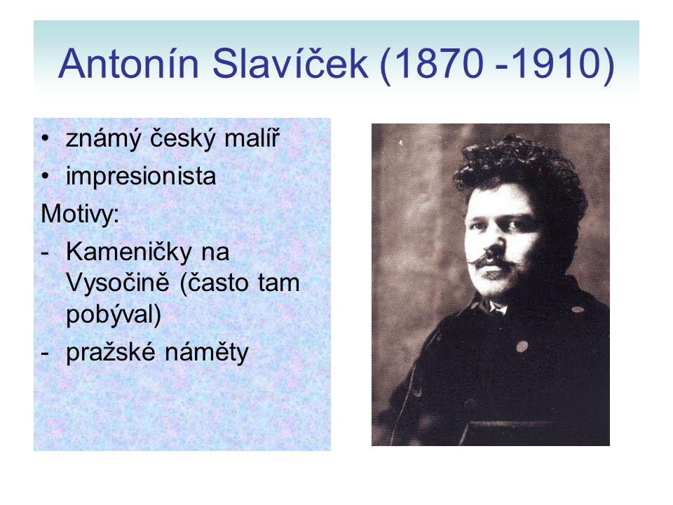Antonín Slavíček (1870 -1910) známý český malíř impresionista Motivy: