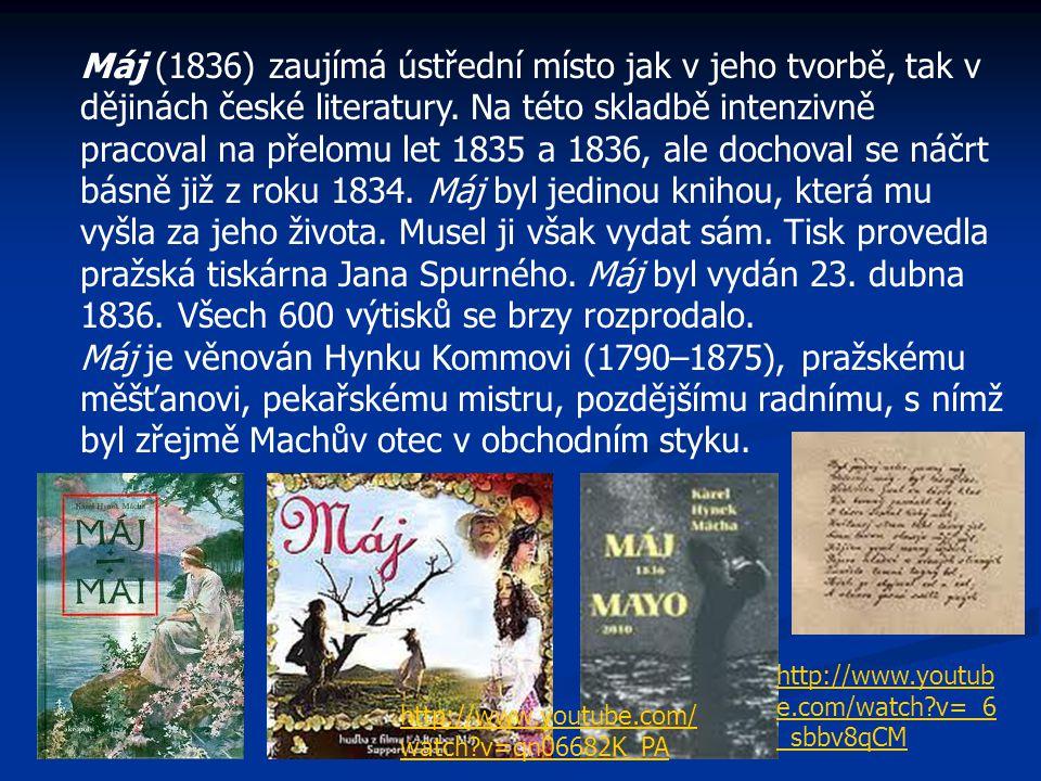 Máj (1836) zaujímá ústřední místo jak v jeho tvorbě, tak v dějinách české literatury. Na této skladbě intenzivně pracoval na přelomu let 1835 a 1836, ale dochoval se náčrt básně již z roku 1834. Máj byl jedinou knihou, která mu vyšla za jeho života. Musel ji však vydat sám. Tisk provedla pražská tiskárna Jana Spurného. Máj byl vydán 23. dubna 1836. Všech 600 výtisků se brzy rozprodalo.