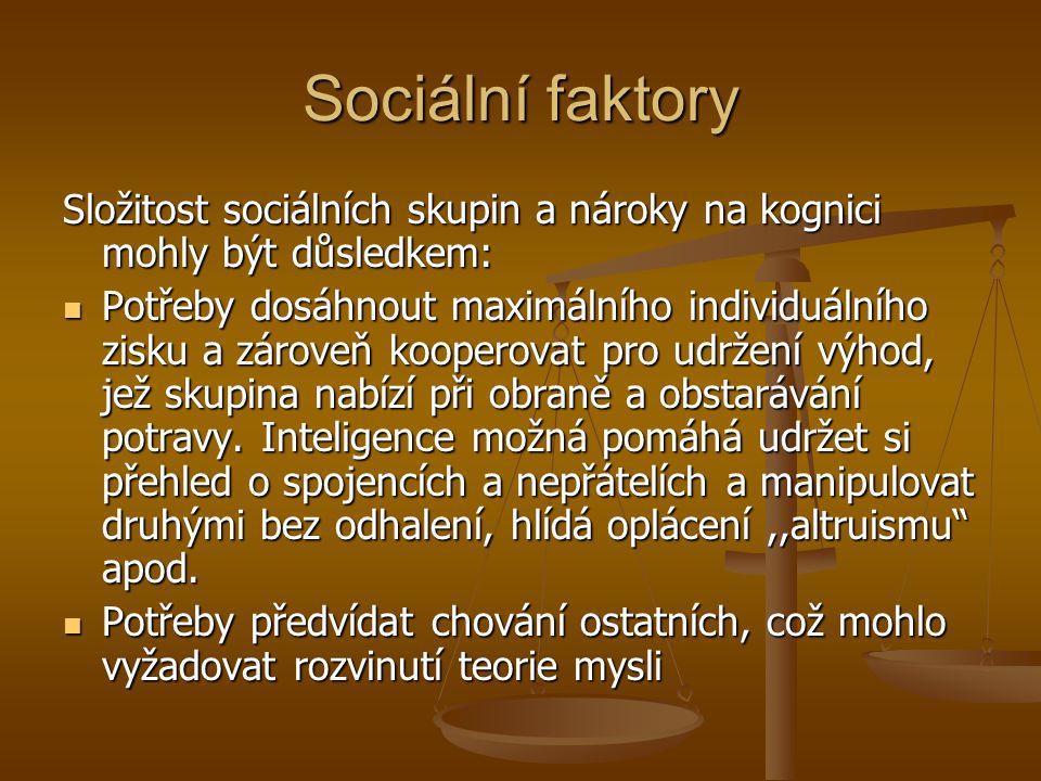 Sociální faktory Složitost sociálních skupin a nároky na kognici mohly být důsledkem: