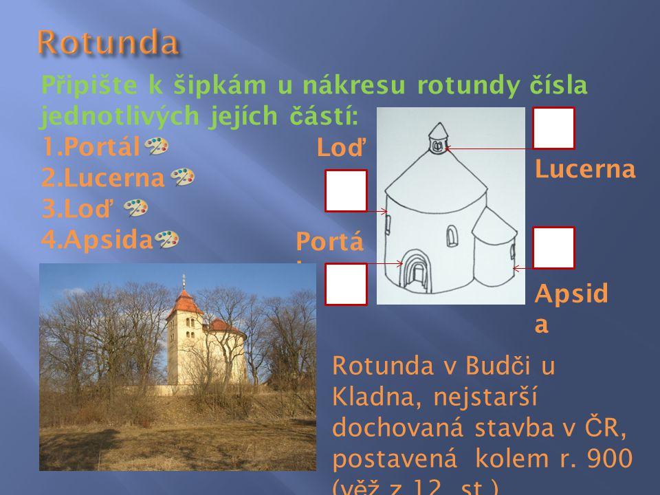 Rotunda Připište k šipkám u nákresu rotundy čísla jednotlivých jejích částí: Portál. Lucerna. Loď.