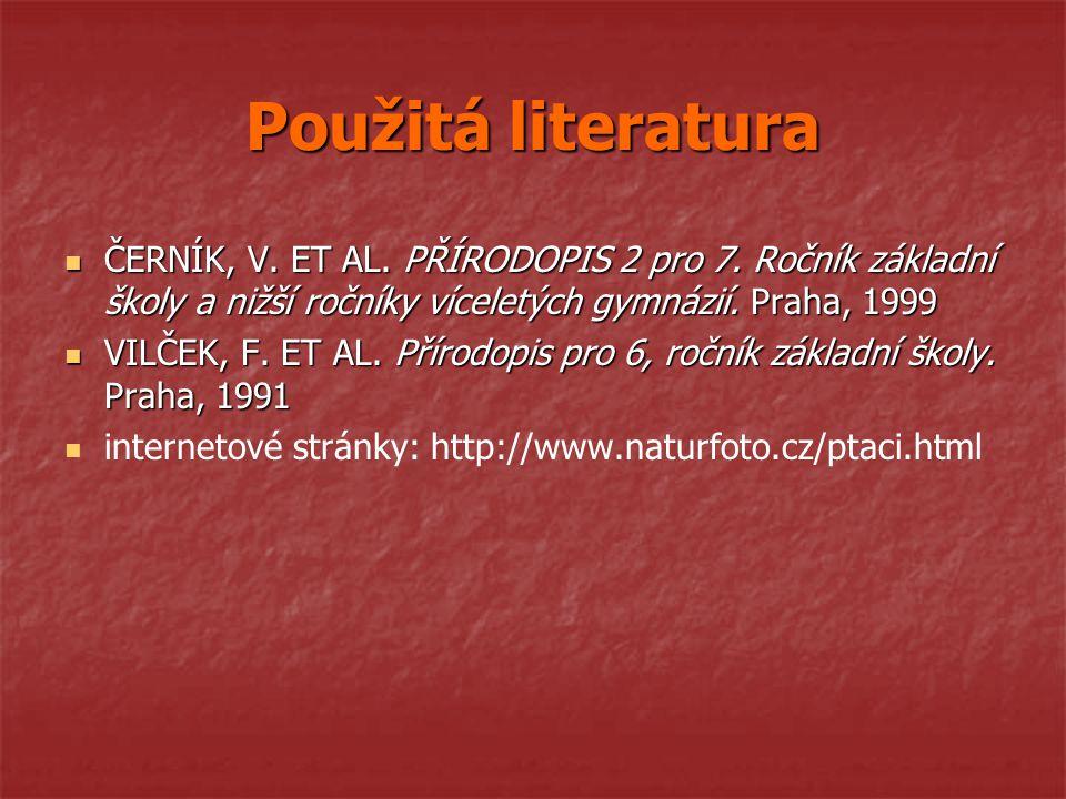 Použitá literatura ČERNÍK, V. ET AL. PŘÍRODOPIS 2 pro 7. Ročník základní školy a nižší ročníky víceletých gymnázií. Praha, 1999.