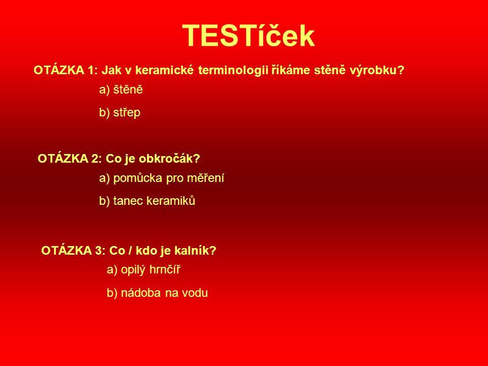 TESTíček OTÁZKA 1: Jak v keramické terminologii říkáme stěně výrobku