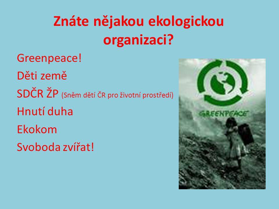 Znáte nějakou ekologickou organizaci