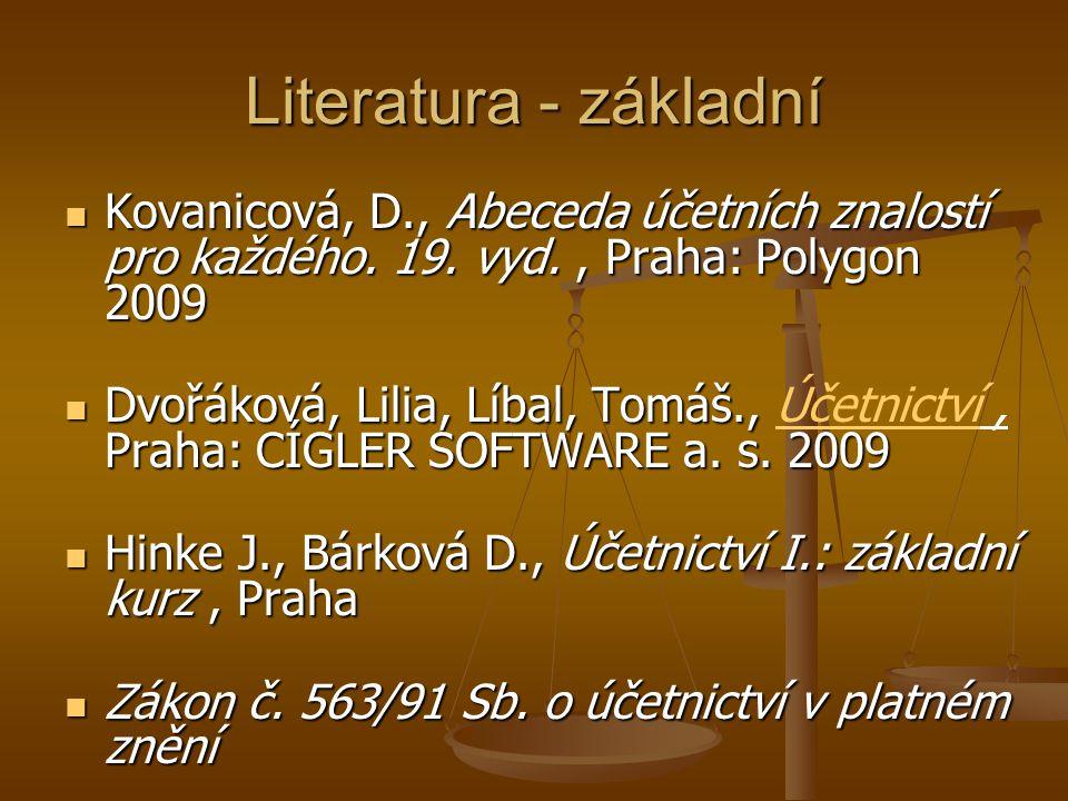 Literatura - základní Kovanicová, D., Abeceda účetních znalostí pro každého. 19. vyd. , Praha: Polygon 2009.