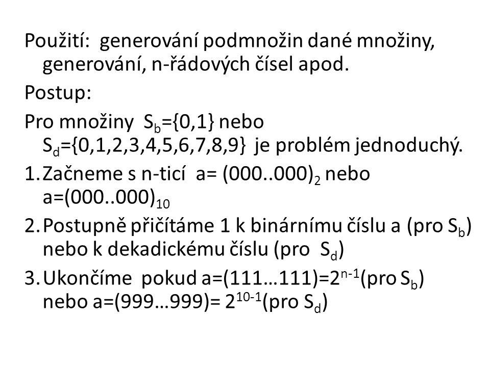 Použití: generování podmnožin dané množiny, generování, n-řádových čísel apod.