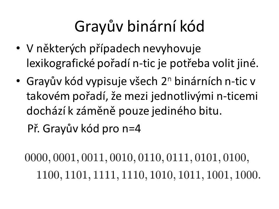 Grayův binární kód V některých případech nevyhovuje lexikografické pořadí n-tic je potřeba volit jiné.
