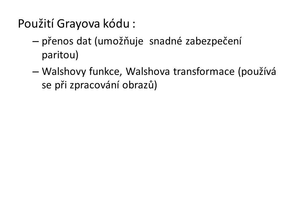 Použití Grayova kódu : přenos dat (umožňuje snadné zabezpečení paritou) Walshovy funkce, Walshova transformace (používá se při zpracování obrazů)
