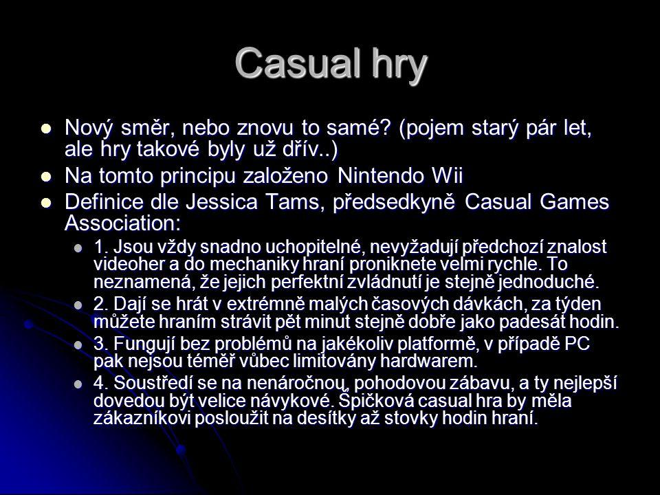 Casual hry Nový směr, nebo znovu to samé (pojem starý pár let, ale hry takové byly už dřív..) Na tomto principu založeno Nintendo Wii.