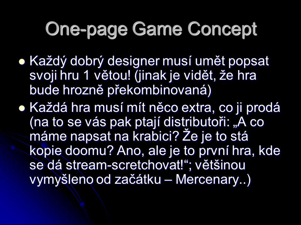 One-page Game Concept Každý dobrý designer musí umět popsat svoji hru 1 větou! (jinak je vidět, že hra bude hrozně překombinovaná)