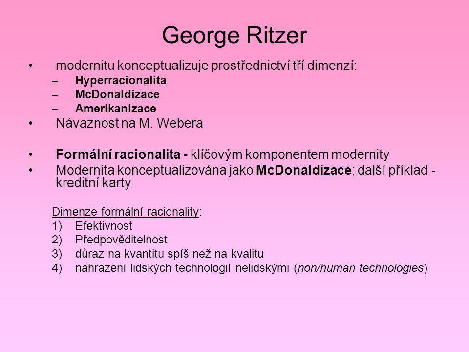 George Ritzer modernitu konceptualizuje prostřednictví tří dimenzí: